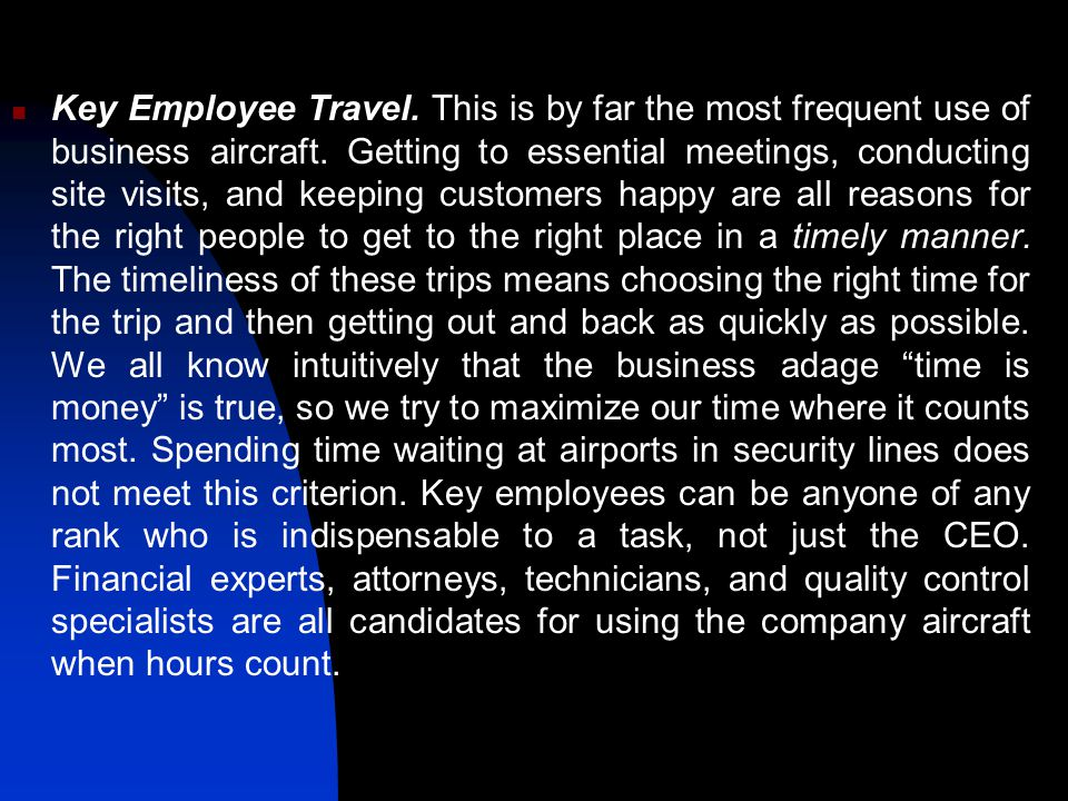 Key Employee Travel. This is by far the most frequent use of business aircraft.
