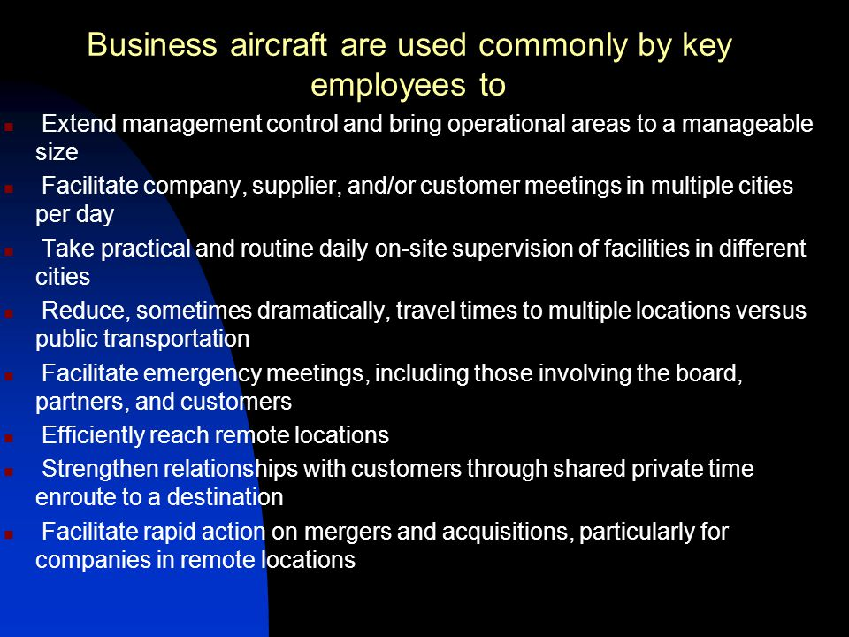 Business aircraft are used commonly by key employees to