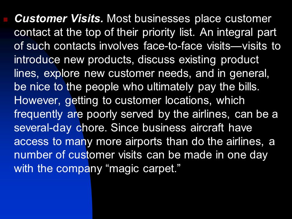 Customer Visits. Most businesses place customer contact at the top of their priority list.