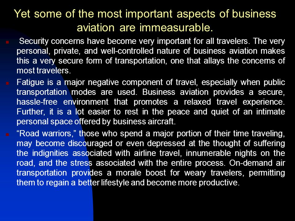 Yet some of the most important aspects of business aviation are immeasurable.