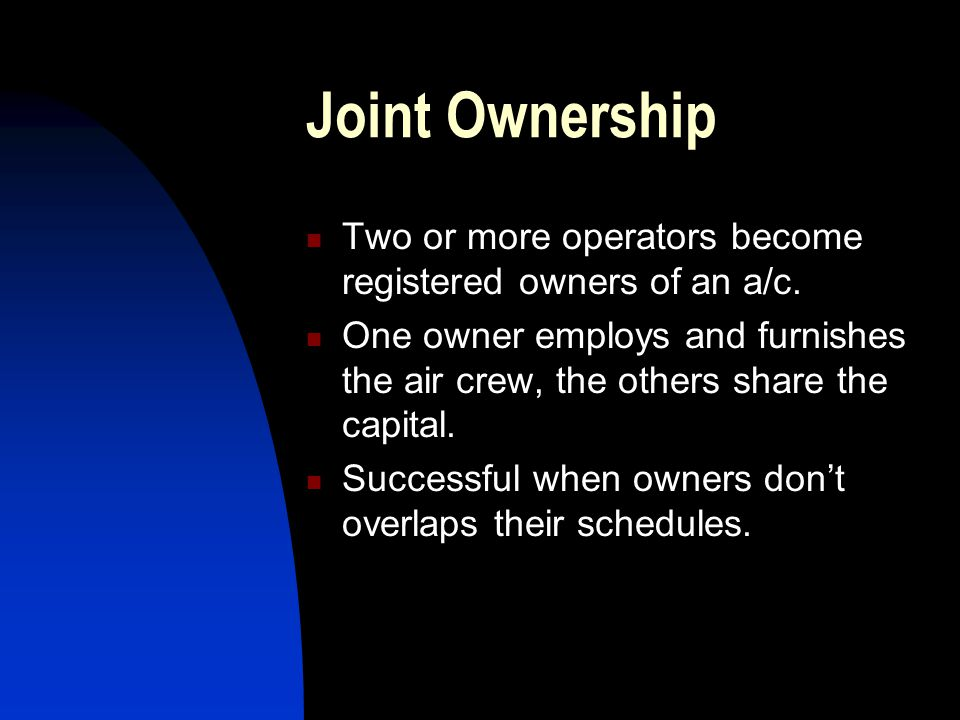 Joint Ownership Two or more operators become registered owners of an a/c.