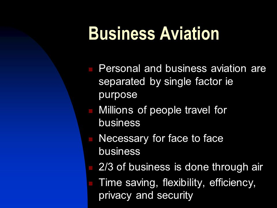 Business Aviation Personal and business aviation are separated by single factor ie purpose. Millions of people travel for business.
