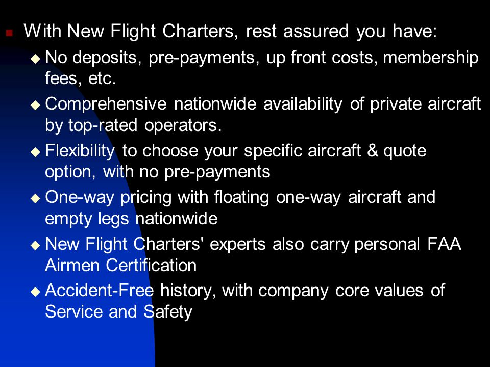 With New Flight Charters, rest assured you have: