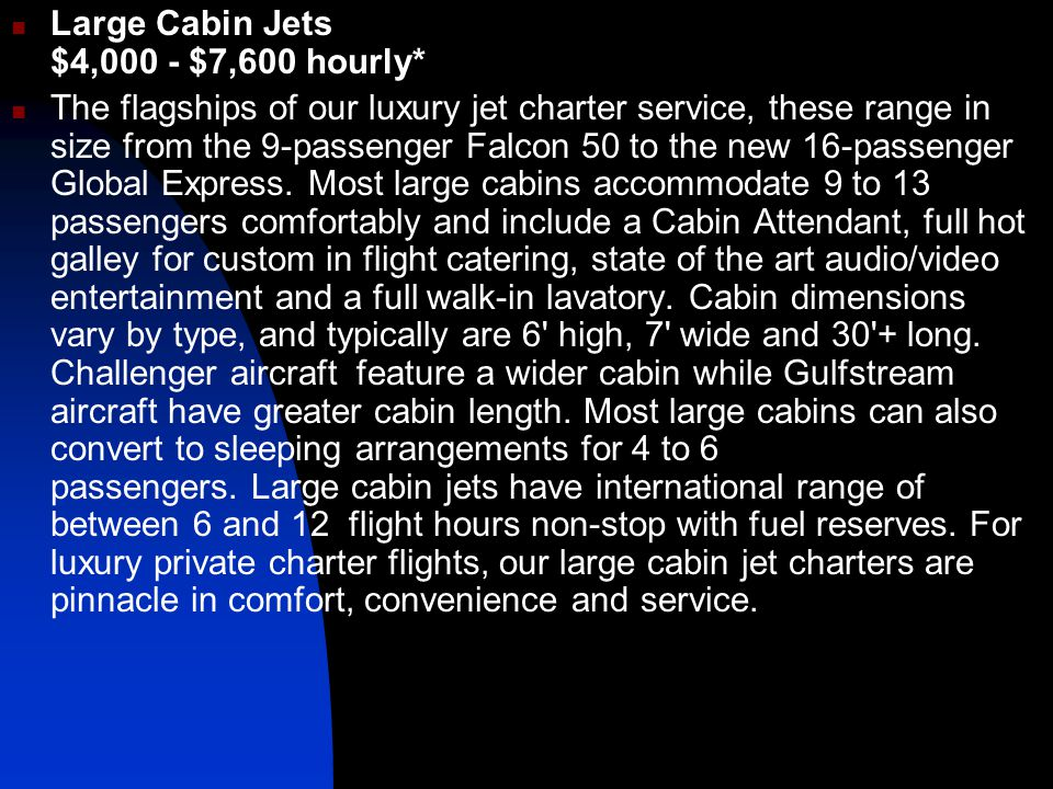 Large Cabin Jets $4,000 - $7,600 hourly*