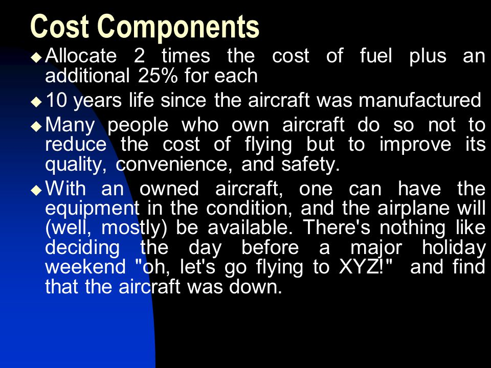 Cost Components Allocate 2 times the cost of fuel plus an additional 25% for each. 10 years life since the aircraft was manufactured.