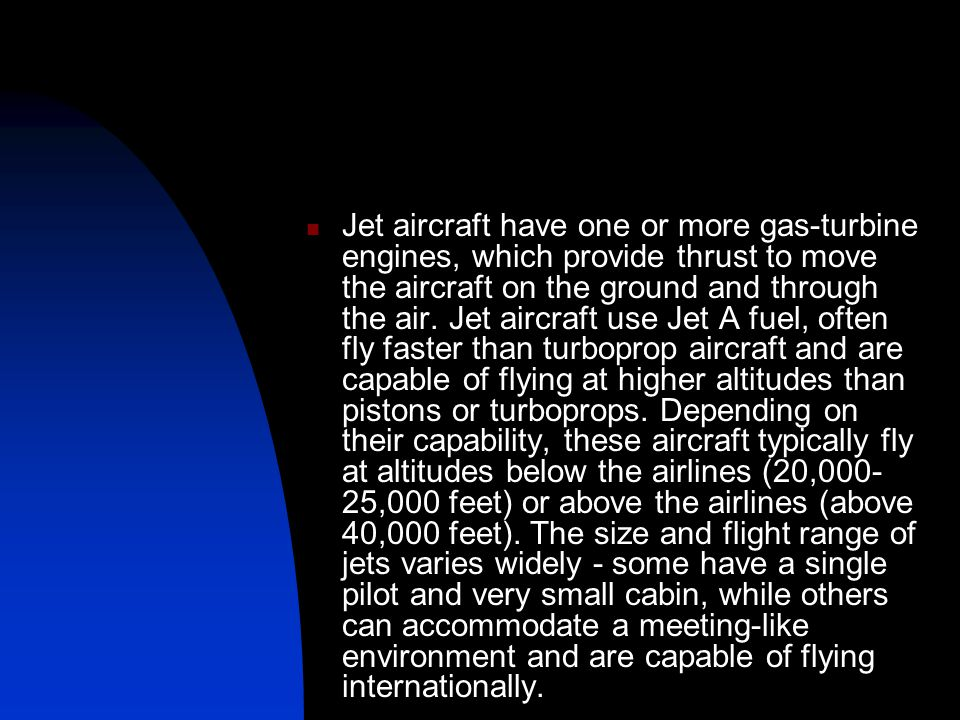 Jet aircraft have one or more gas-turbine engines, which provide thrust to move the aircraft on the ground and through the air.