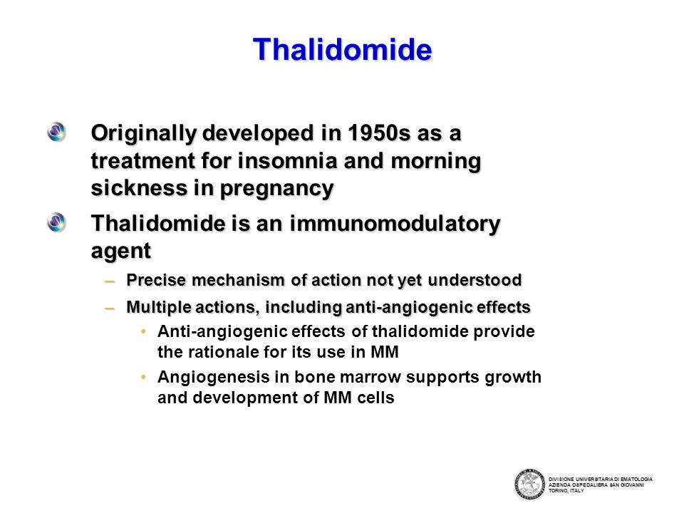 ThalidomideOriginally developed in 1950s as a treatment for insomnia and morning sickness in pregnancy.