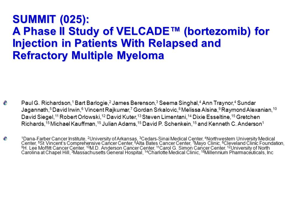SUMMIT (025): A Phase II Study of VELCADE™ (bortezomib) for Injection in Patients With Relapsed and Refractory Multiple Myeloma