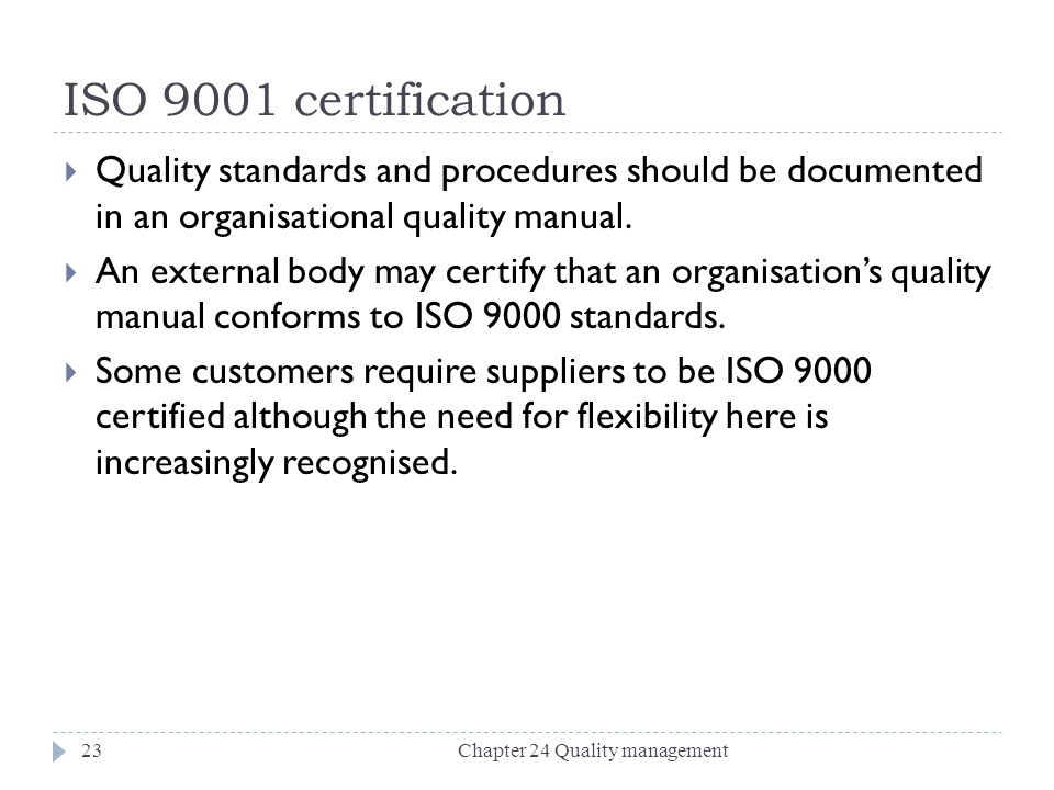 ISO 9001 certification Quality standards and procedures should be documented in an organisational quality manual.
