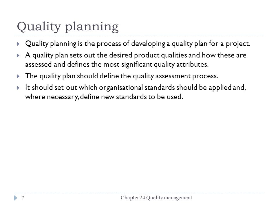 Quality planning Quality planning is the process of developing a quality plan for a project.