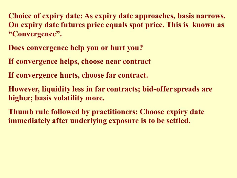 Choice of expiry date: As expiry date approaches, basis narrows