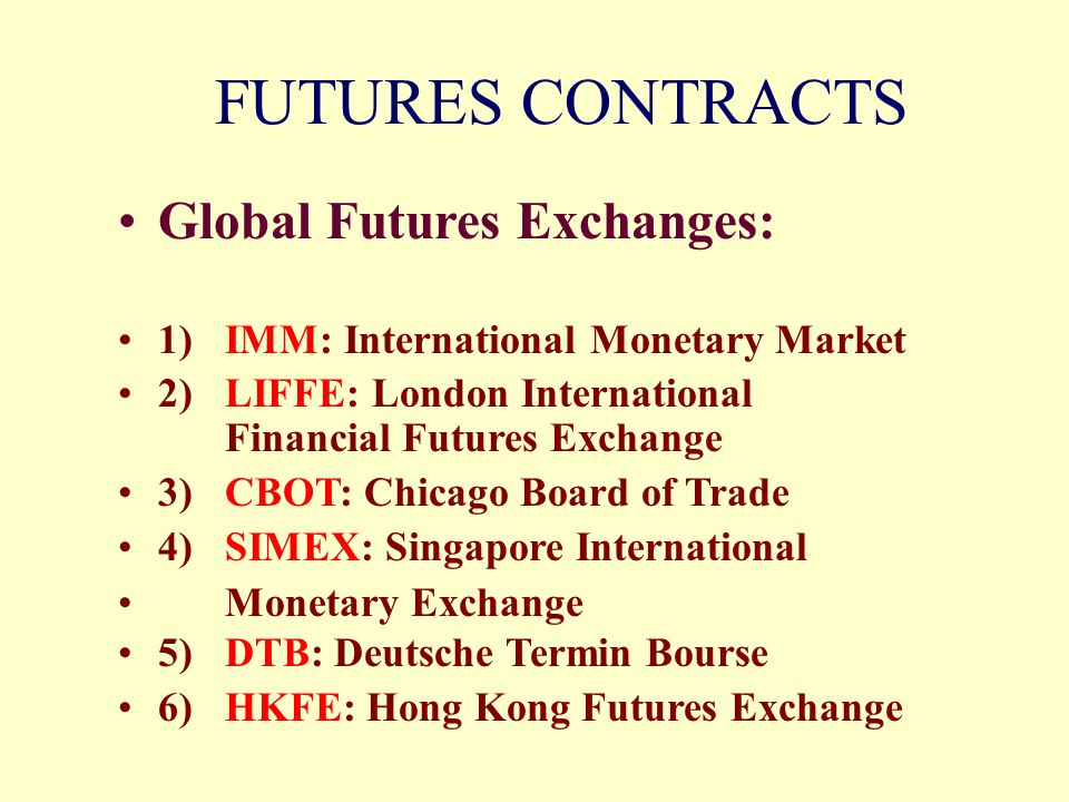 FUTURES CONTRACTS Global Futures Exchanges: