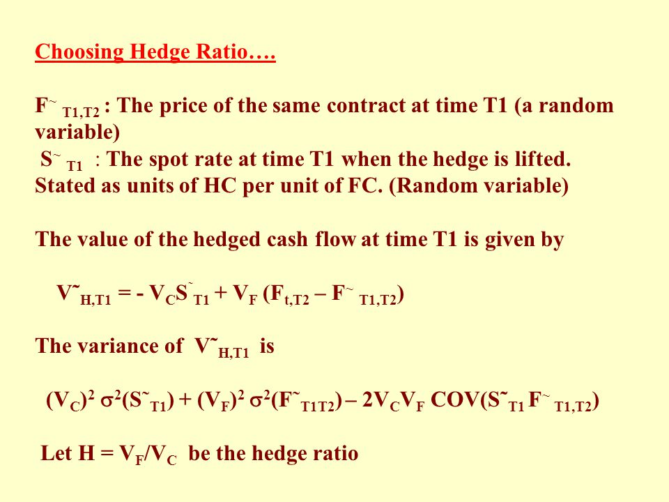 Choosing Hedge Ratio…. F~ T1,T2 : The price of the same contract at time T1 (a random variable)