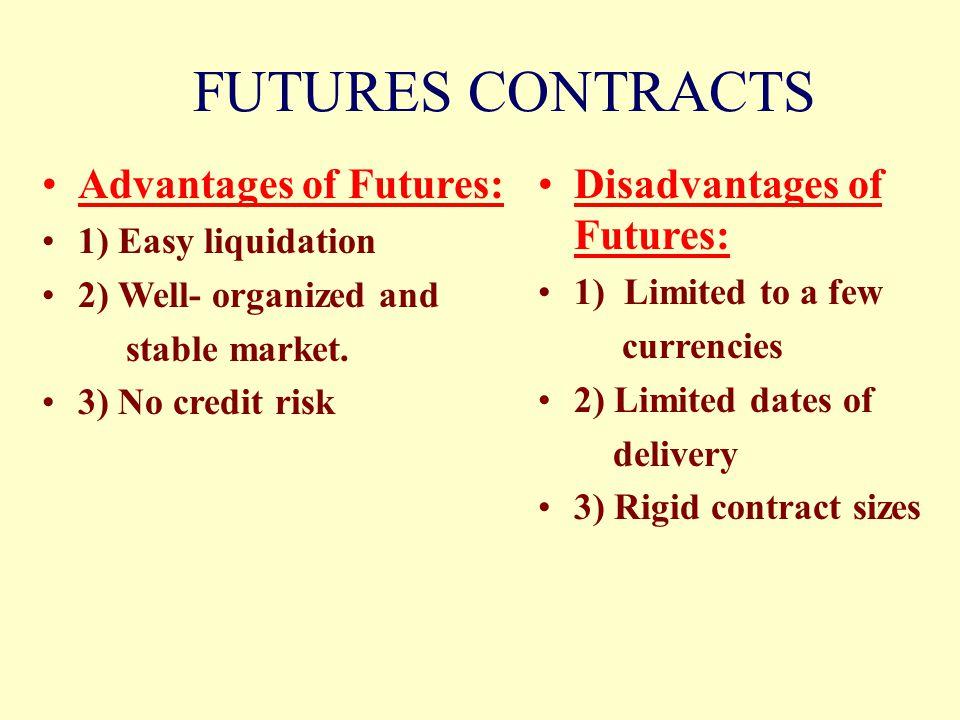 FUTURES CONTRACTS Advantages of Futures: Disadvantages of Futures: