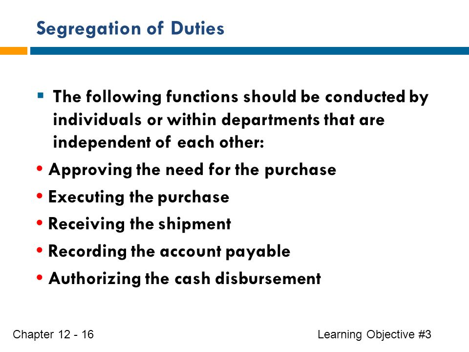 Segregation of Duties The following functions should be conducted by individuals or within departments that are independent of each other: