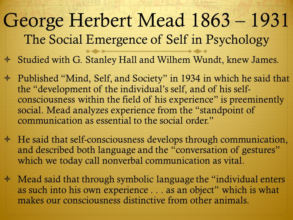 the life and works of george herbert mead George herbert mead: mind, self, and society mead describes his work as behaviorist fails because of its failure to sufficiently consider the elements of interpretation and selfhood within everyday life.