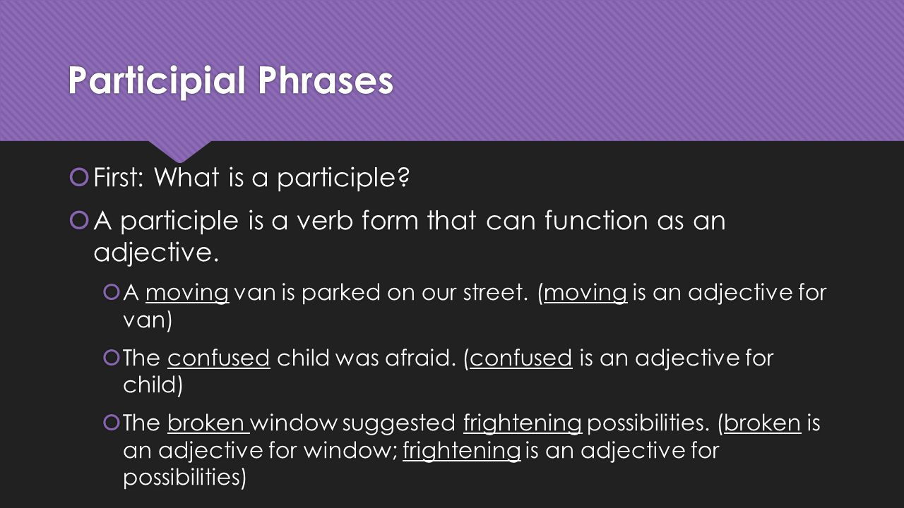 participial phrases This participial phrases worksheet is suitable for 6th - 8th grade help your class better understand participial phrases with this worksheet two exercises are provided: in the first, grammarians underline the phrase and write the noun that it modifies.
