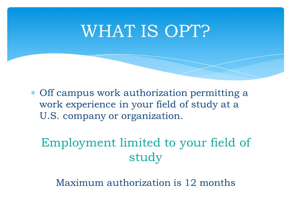 WHAT IS OPT Employment limited to your field of study