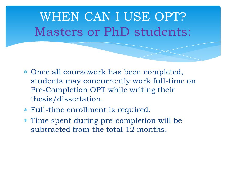 WHEN CAN I USE OPT Masters or PhD students: