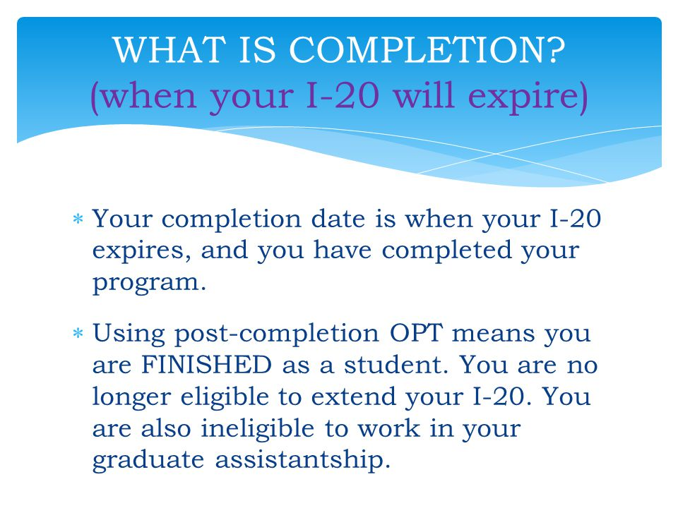 WHAT IS COMPLETION (when your I-20 will expire)