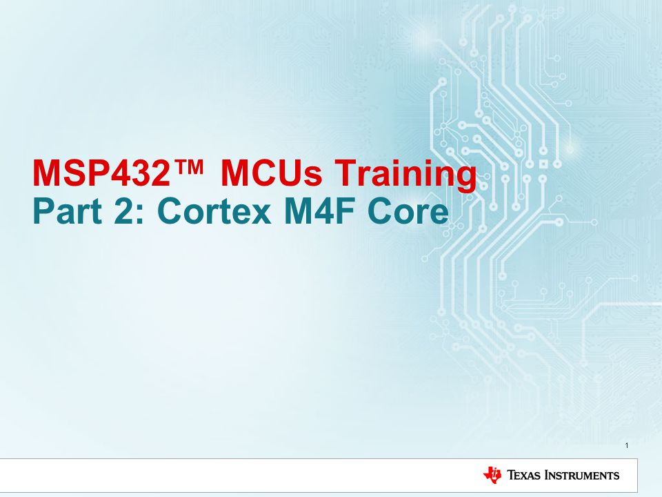 MSP432™ MCUs Training Part 2: Cortex M4F Core