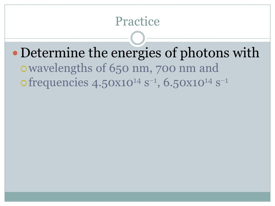Determine the energies of photons with