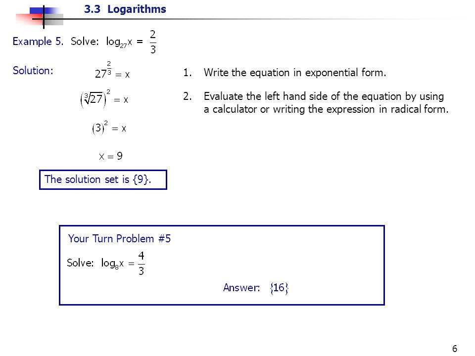 write the equation in logarithmic form Examples – now let's look at some more examples of how to change from exponential for m to logarithmic form example 1 : write the exponential equation 4.