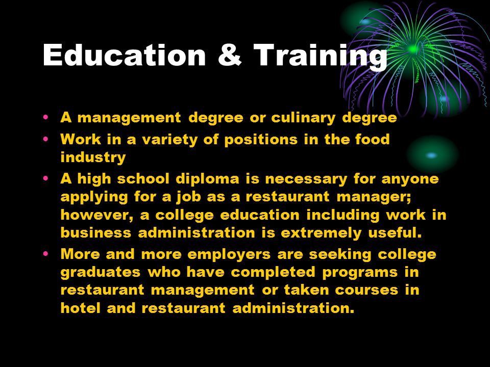 Education & Training A management degree or culinary degree