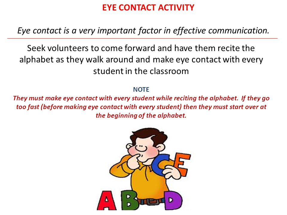 Eye contact is a very important factor in effective communication.