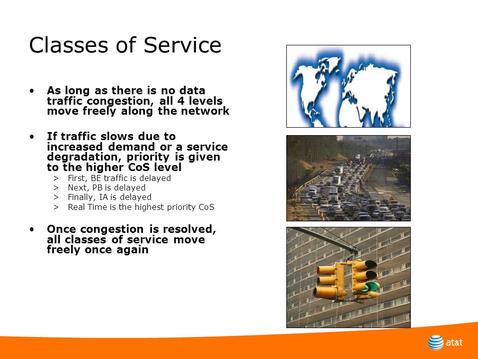 Classes of Service As long as there is no data traffic congestion, all 4 levels move freely along the network.