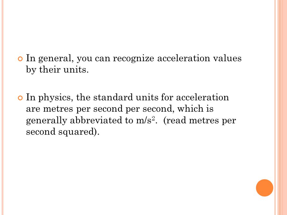 In general, you can recognize acceleration values by their units.