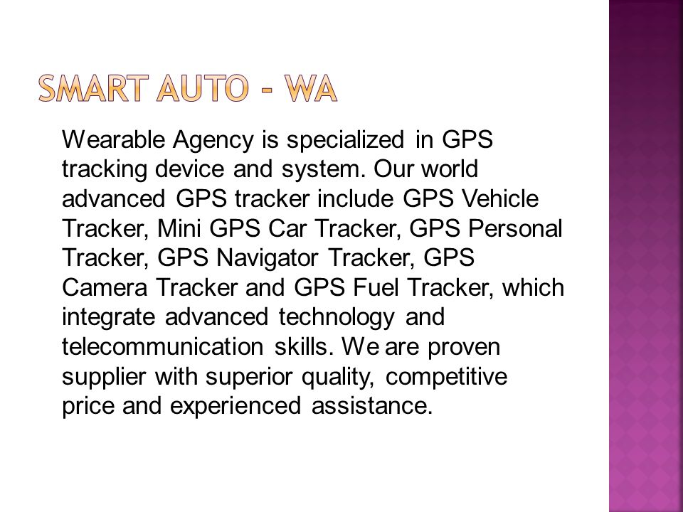 SMART AUTO - WA Wearable Agency is specialized in GPS tracking device and  system  Our world advanced GPS tracker include GPS Vehicle Tracker, Mini  GPS
