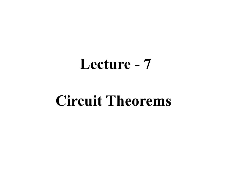 Lecture - 7 Circuit Theorems
