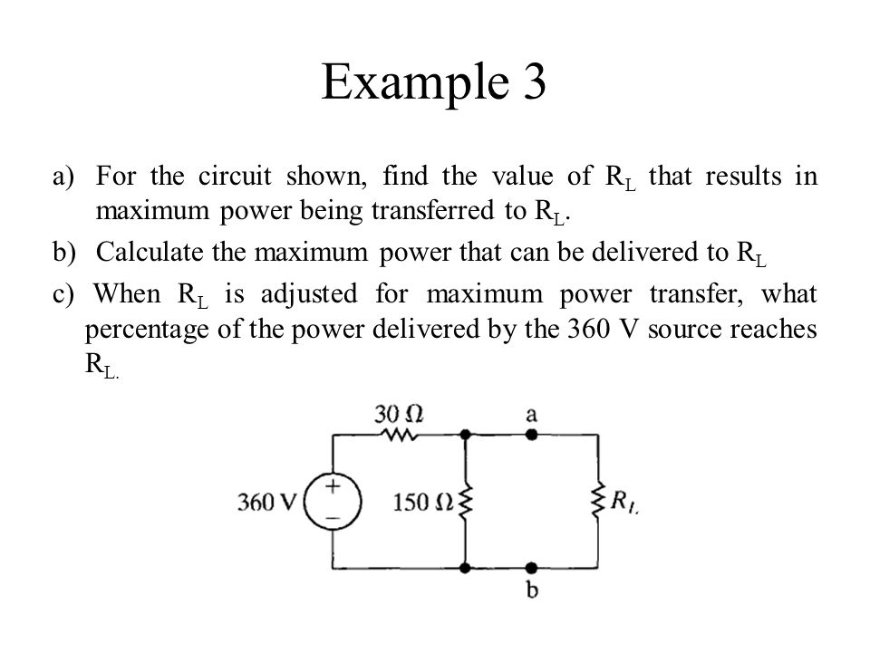 Example 3 For the circuit shown, find the value of RL that results in maximum power being transferred to RL.
