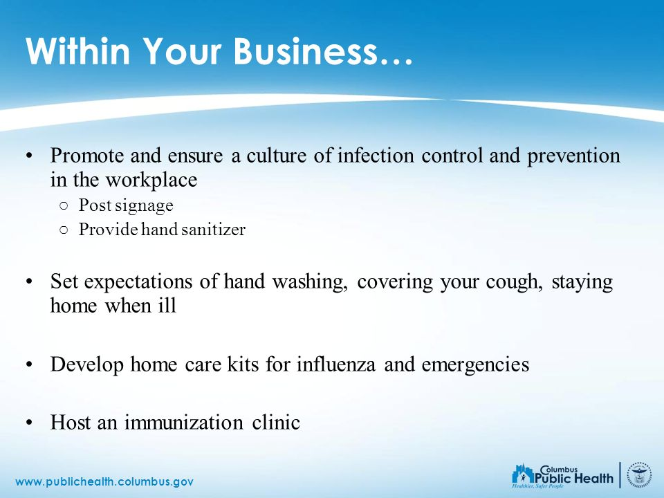 Within Your Business… Promote and ensure a culture of infection control and prevention in the workplace.