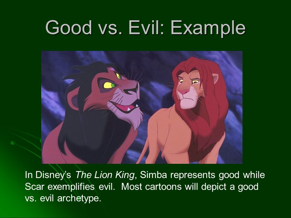 good and evil in lion king Introduction an archetypal theme that is exhibited in both the lion king and macebth by william shakespeare is good vs evil the quote above underlines the theme.