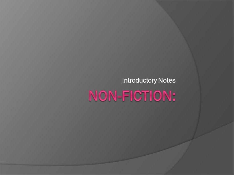 Introductory Notes Non-Fiction: