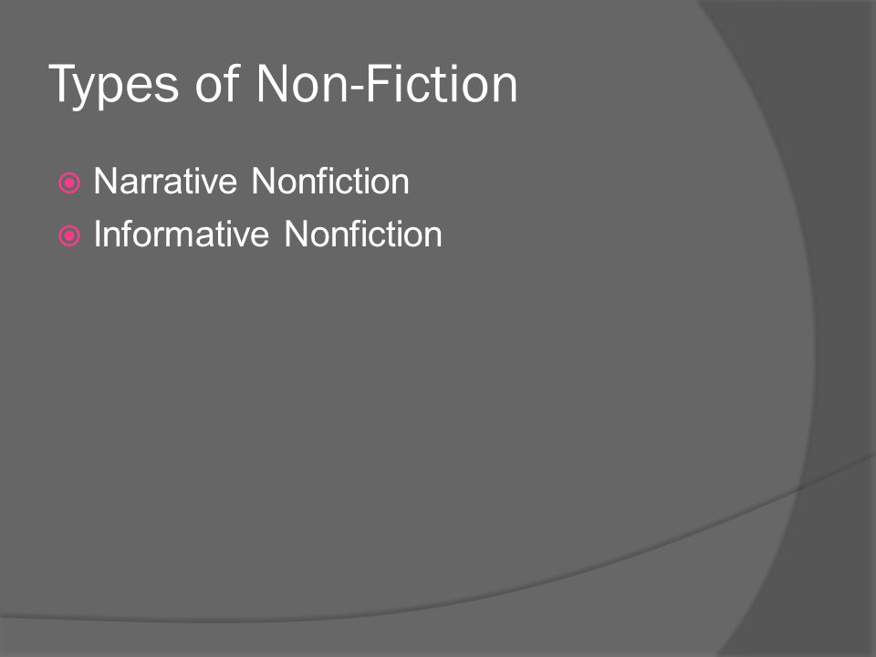 Types of Non-Fiction Narrative Nonfiction Informative Nonfiction
