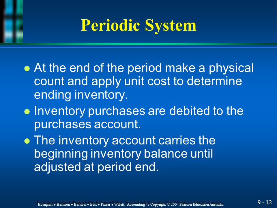 Periodic System At the end of the period make a physical count and apply unit cost to determine ending inventory.