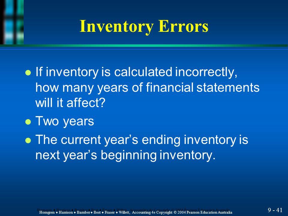 Inventory Errors If inventory is calculated incorrectly, how many years of financial statements will it affect