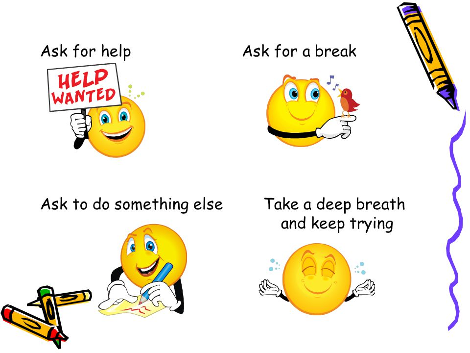 Ask for help Ask for a break Ask to do something else Take a deep breath and keep trying