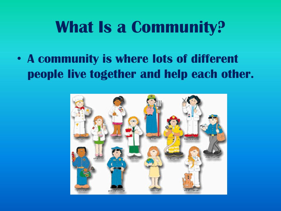 describe the community you live in A community is a small or large social unit who have something in common, such  as norms,  the first is an informal definition of community as a place where  people used to live  we are actually drawn to developing communities totally  based on sameness, despite stated commitments to diversity, such as those  found on.