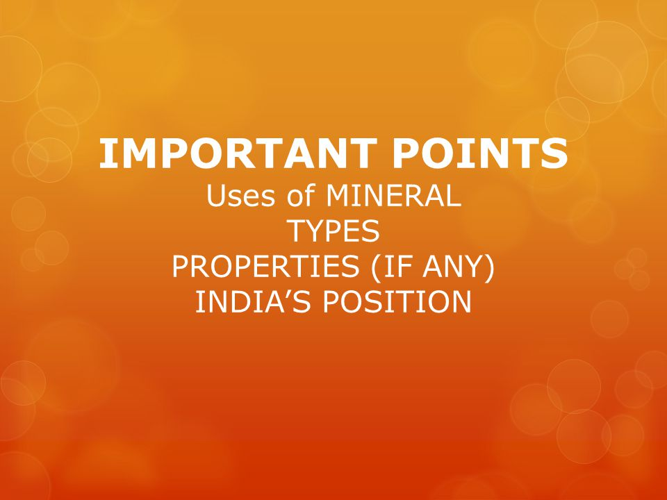 IMPORTANT POINTS Uses of MINERAL TYPES PROPERTIES (IF ANY) INDIA'S POSITION