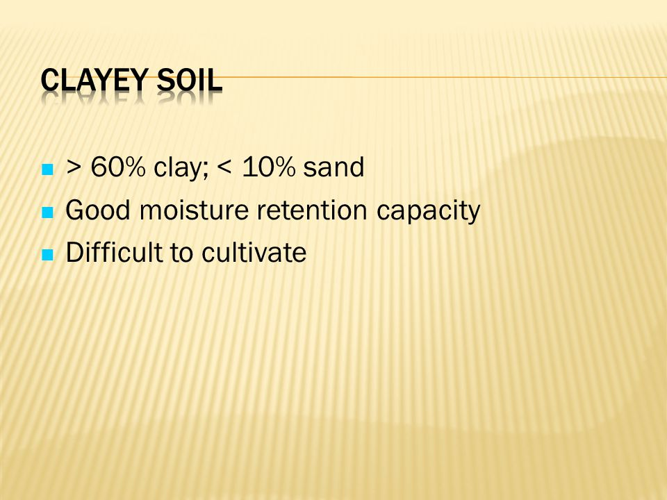 Clayey Soil > 60% clay; < 10% sand