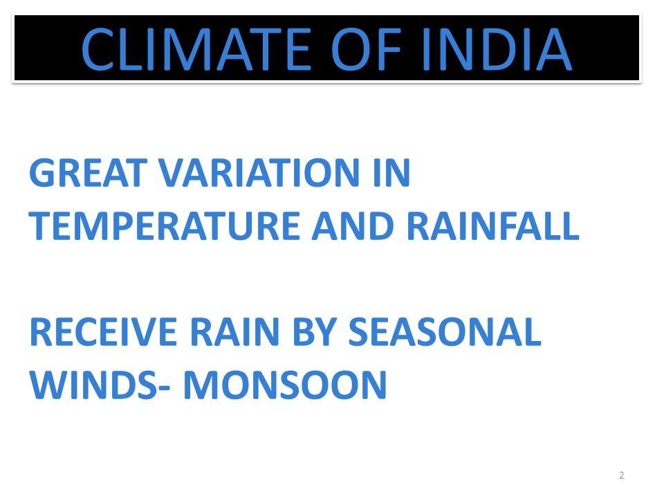 CLIMATE OF INDIA GREAT VARIATION IN TEMPERATURE AND RAINFALL