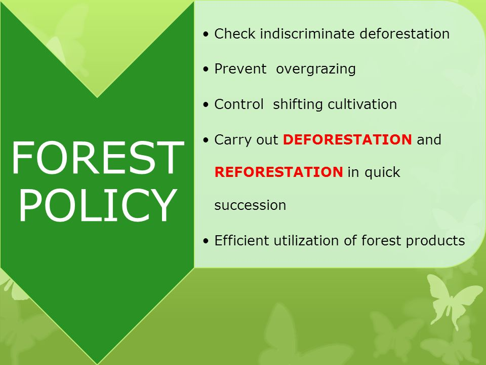 FOREST POLICY Check indiscriminate deforestation Prevent overgrazing