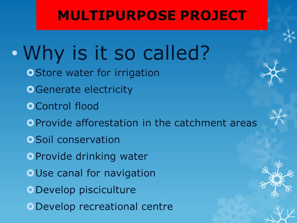 Why is it so called MULTIPURPOSE PROJECT Store water for irrigation