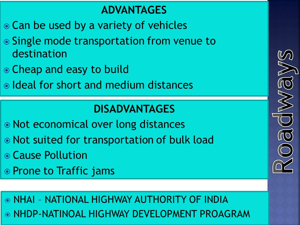 Roadways ADVANTAGES Can be used by a variety of vehicles