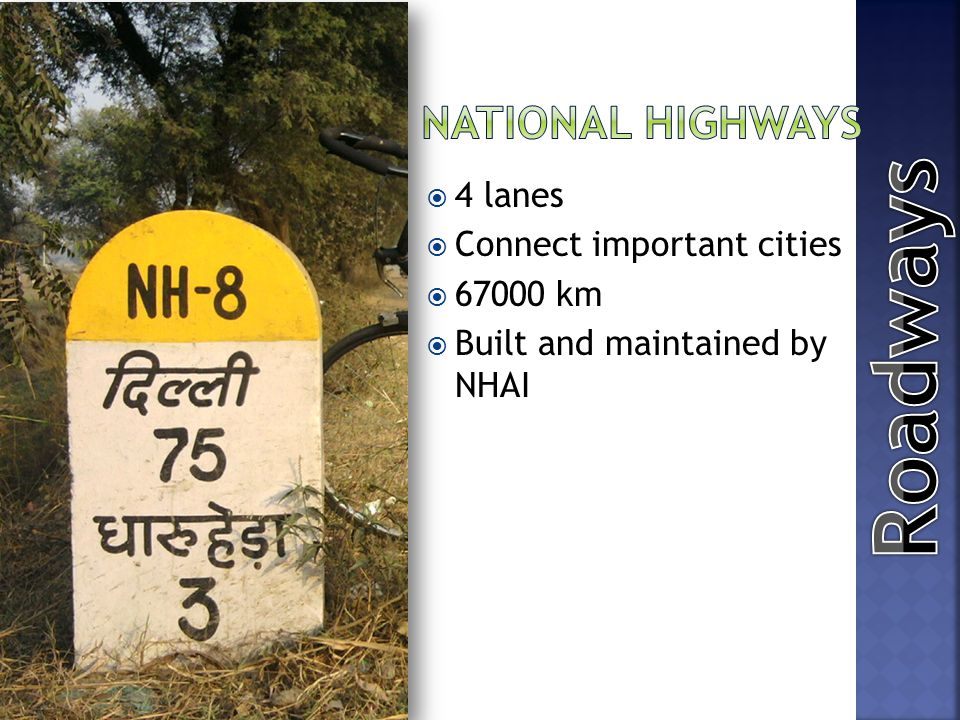 Roadways National Highways 4 lanes Connect important cities 67000 km