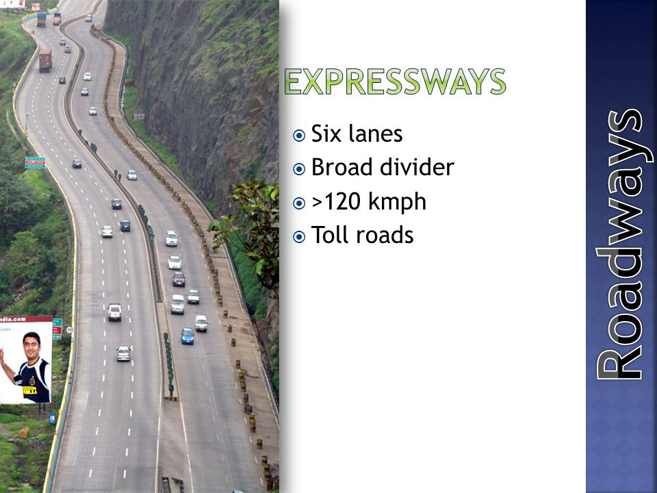 Expressways Six lanes Broad divider >120 kmph Toll roads Roadways
